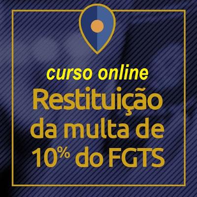 Curso Online Restituição da Multa de 10% do FGTS - Material p/ Advogados