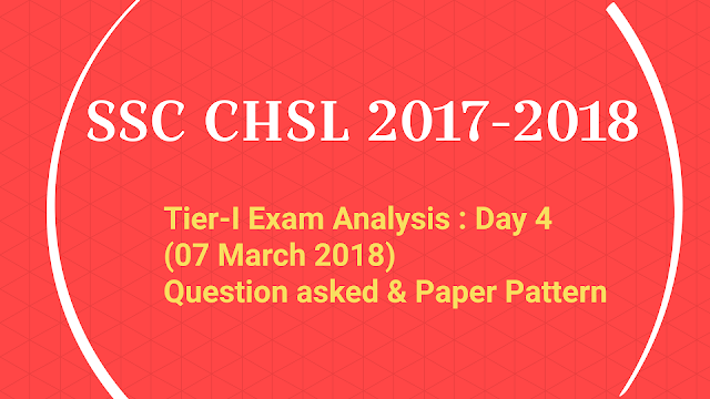 SSC CHSL 2017-2018 Tier-I Exam Analysis : Day 4 (07 March 2018) Question asked & Paper Pattern