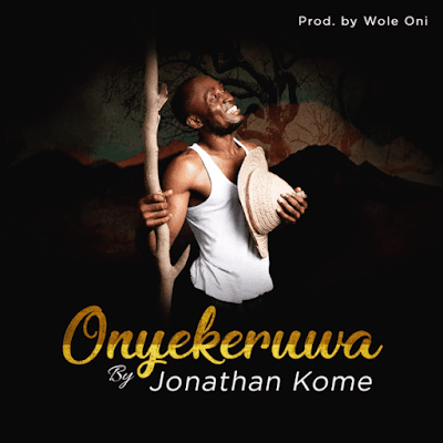Music + Lyrics: Jonathan Kome – Onyekeruwa