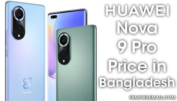 Huawei Nova 9 Pro, Huawei Nova 9 Pro Price, Huawei Nova 9 Pro Price in Bangladesh