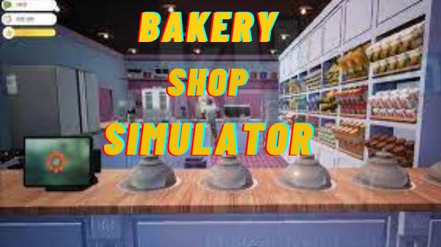 تحميل لعبة محاكي مخبز متجر Bakery Shop Simulator للكمبيوتر مجانا
