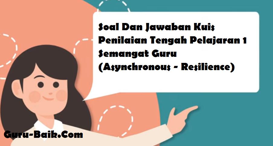 gambar Soal & Jawaban Kuis Penilaian Tengah Pelajaran 1 Asynchronous - Resilience