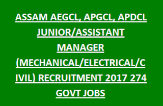 ASSAM AEGCL, APGCL, APDCL JUNIOR ASSISTANT MANAGER (MECHANICAL, ELECTRICAL, CIVIL) RECRUITMENT 2017 274 GOVT JOBS
