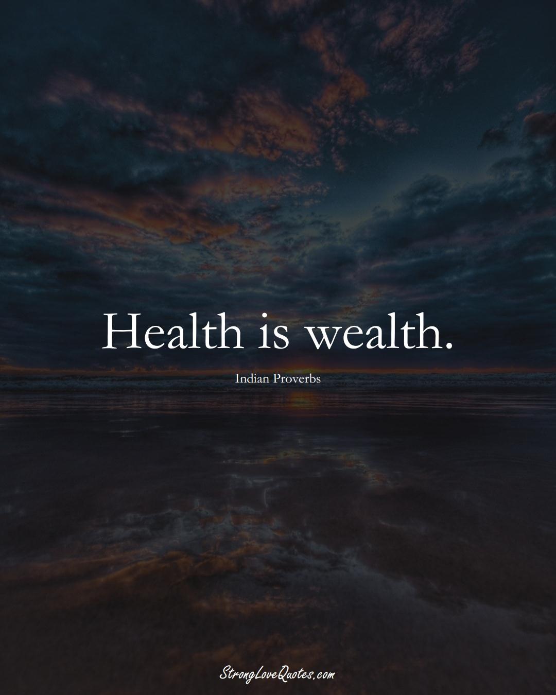 Health is wealth. (Indian Sayings);  #AsianSayings