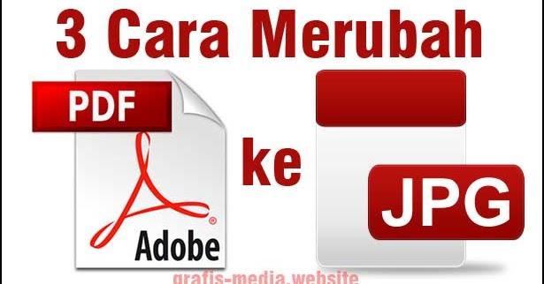 3 Cara Merubah File Pdf Ke Jpg Secara Offline Online Software Grafis Media