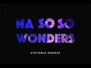 LYRICS: Victoria Orenze - Na So So Wonder