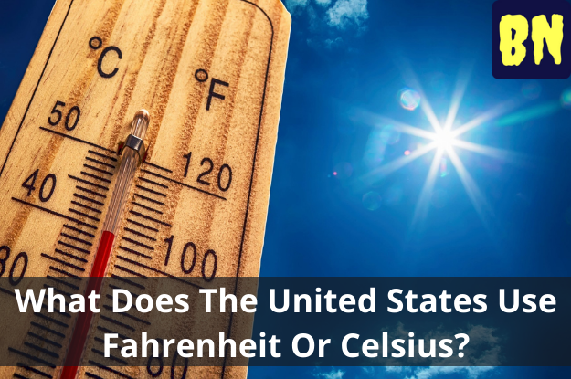 What Does The United States Use Fahrenheit Or Celsius?