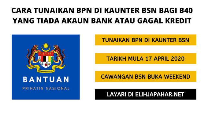 Cara Tunaikan BPN di Kaunter BSN Bagi B40 Yang Tiada akaun Bank Atau Gagal Kredit
