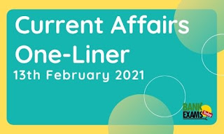 Current Affairs One-Liner: 13th February 2021