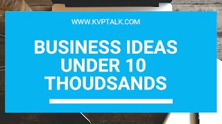 Business Ideas Under 10 Thousands