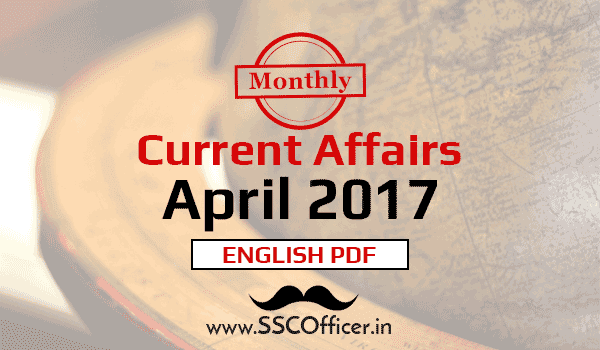 April 2017 GK Current Affairs Month Wise in ENGLISH For SSC  CGL, CHSL, CPO Exams[Download PDF] - SSC Officer