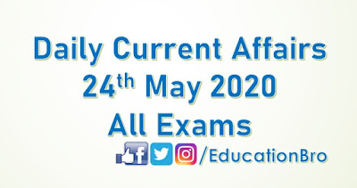Daily Current Affairs 24th May 2020 For All Government Examinations