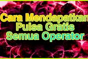 Cara Mendapatkan Pulsa Gratis Semua Operator Terbaru