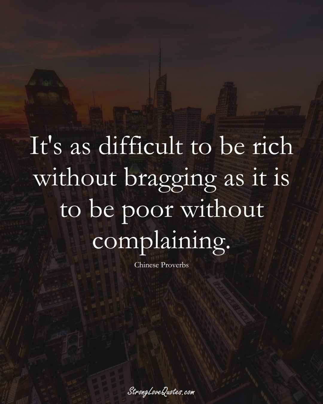 It's as difficult to be rich without bragging as it is to be poor without complaining. (Chinese Sayings);  #AsianSayings