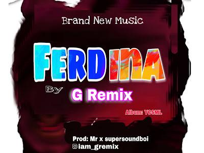 MUSIC MP3: G Remix - Ferdina