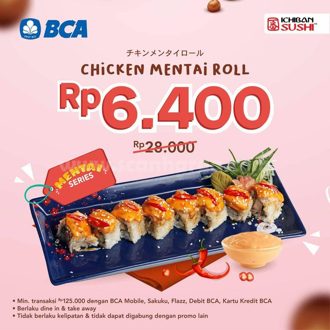 ICHIBAN SUSHI Spesial Promo Chicken Mentai Roll harga cuma 6.400 Pakai BCA
