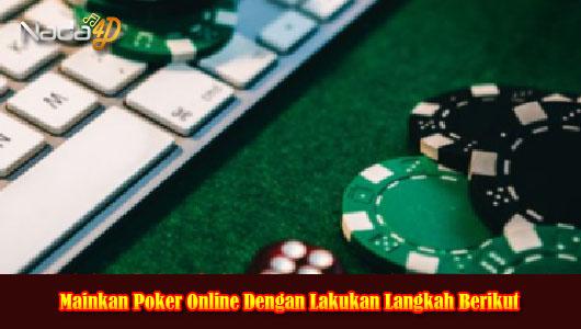 Mainkan Poker Online Dengan Lakukan Langkah Berikut