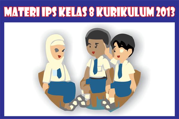 Materi IPS Kelas 8 SMP Kurikulum 2013 Semester 1/2