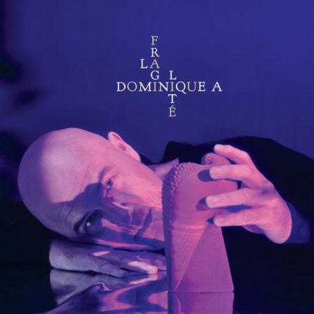 Dominique A – La fragilité