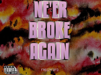 DOWNLOAD EP: Freezyfofo – Never Broke Again