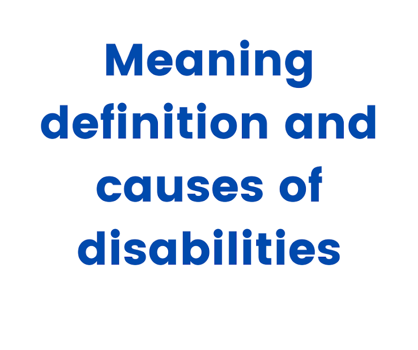 Meaning defination and causes of disabilities