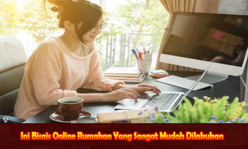 Bisnis Online Rumahan Yang Sangat Mudah Dilakukan