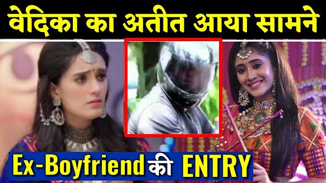 Big Twist : Entry of Vedika's Ex-Boyfriend leaves Vedika shiver to hell in Yeh Rishta Kya Kehlata Hai