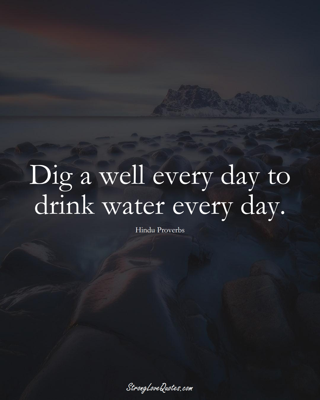 Dig a well every day to drink water every day. (Hindu Sayings);  #aVarietyofCulturesSayings