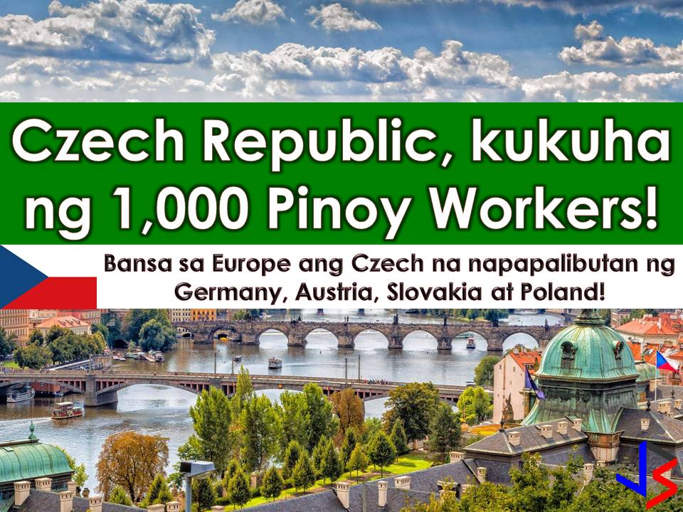 Another venue for Filipinos who want to work abroad. There are 1,000 job openings for qualified Filipinos in the Czech Republic. The approval of jobs is part of the Czech's three-country expansion for foreign workers.    Philippine Embassy Charge d'affaires Jed Dayang happily announced that approval was personally relayed to him by Czech Prime Minister Andrej Babiš during a diplomatic event in Prague.