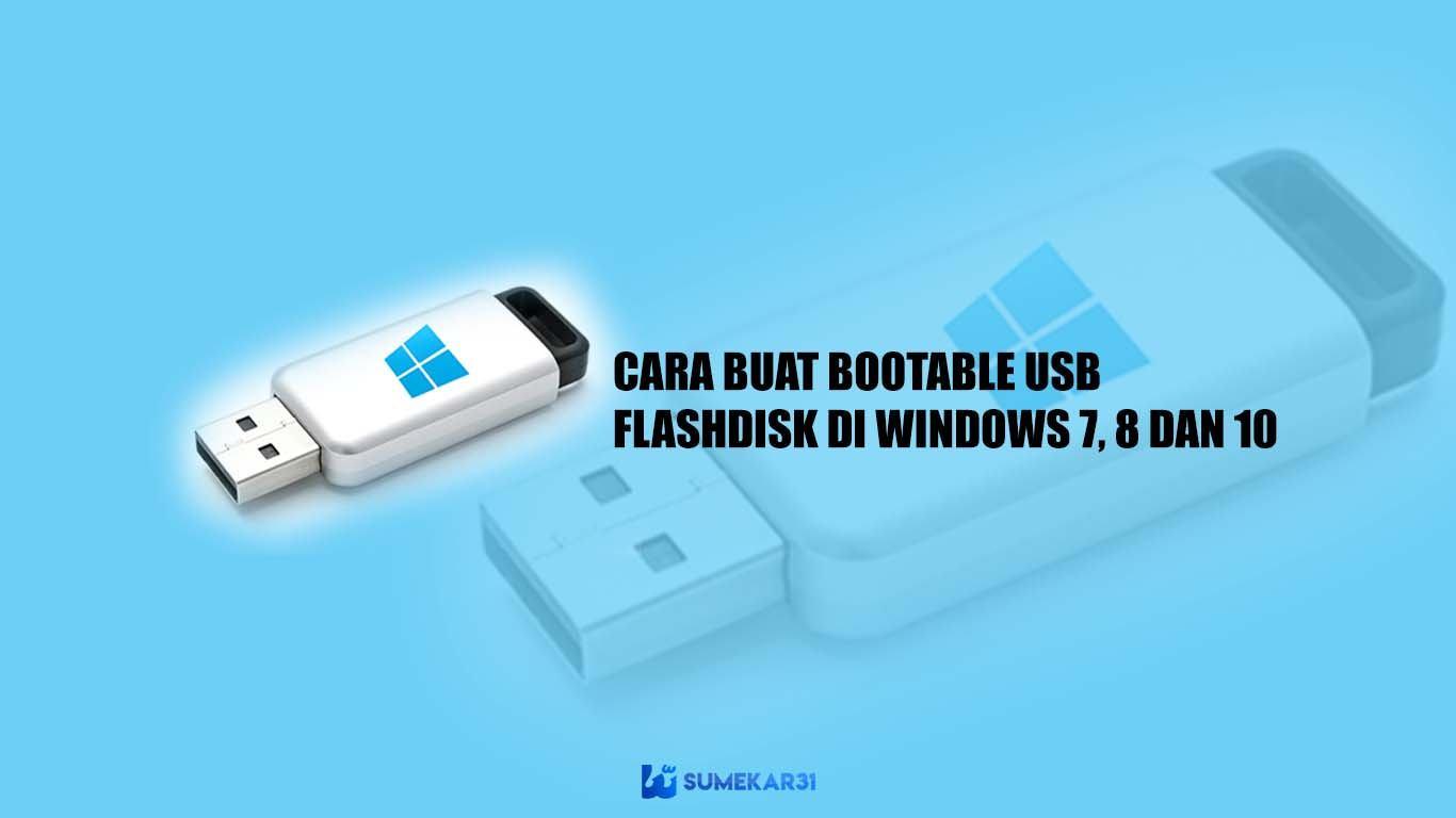 Cara Membuat Bootable USB / Flashdisk di Windows 7, 8 & 10