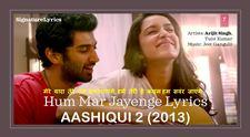 Hum Mar Jayenge Lyrics - Arijit Singh - Aashiqui 2 Song