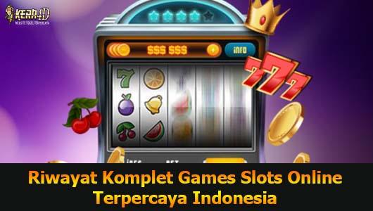 Riwayat Komplet Games Slots Online Terpercaya Indonesia