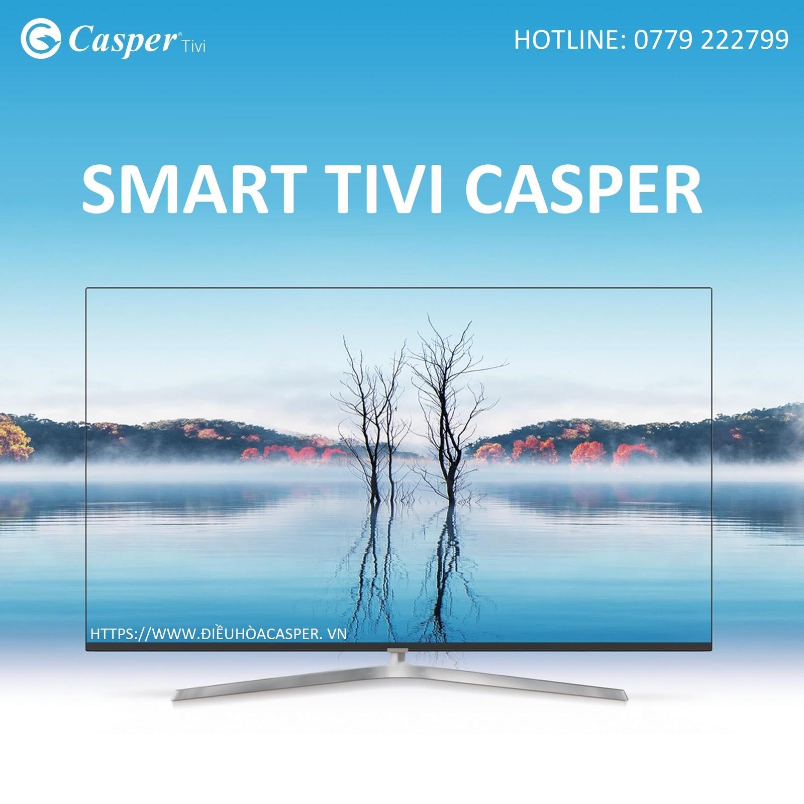 Smart Tivi Giá Rẻ 4K UHD FULL HD uy tín hàng đầu - Android Tivi Casper