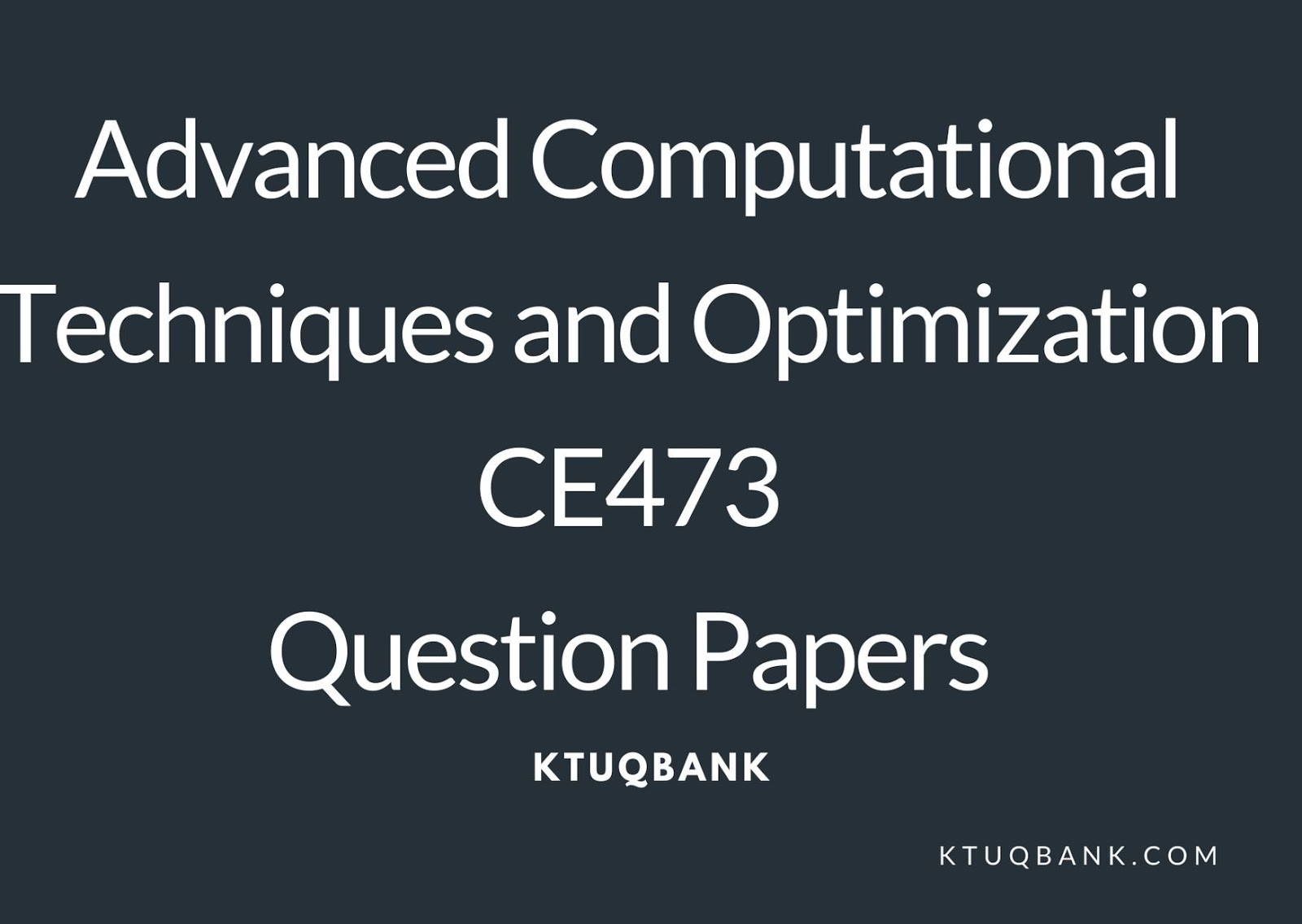 Advanced Computational Techniques and Optimization | CE473 | Question Papers (2015 batch)