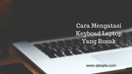 Cara mengatasi keyboard laptop yang rusak