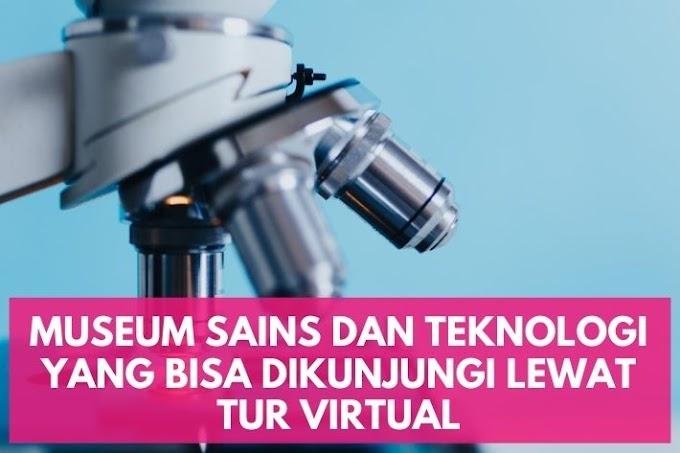 Museum Sains dan Teknologi yang Bisa Dikunjungi Lewat Tur Virtual