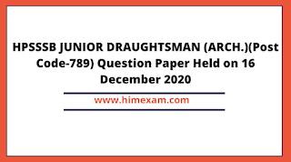 HPSSSB JUNIOR DRAUGHTSMAN ARCH. (Post Code-789) Question Paper Held on 16 December 2020