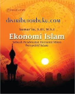 Ekonomi Islam; Sebuah Pendekatan Ekonomi Mikro Perspektif Islam