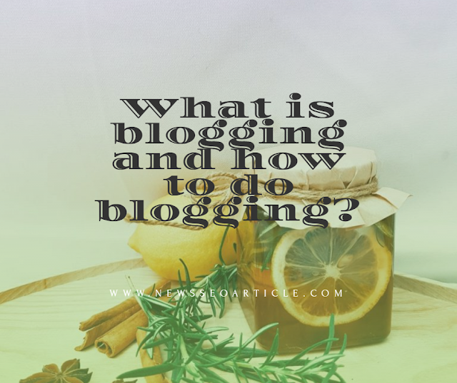 What is blogging and how to do blogging?