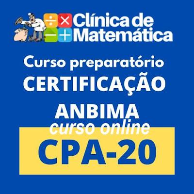 Curso Online Preparatório Certificação CPA 20 - Matemática Financeira para Certificação ANBIMA