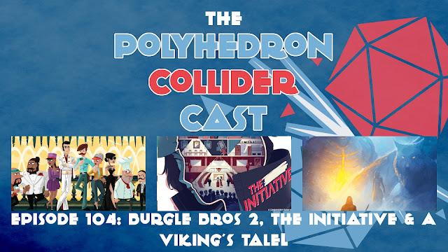 Episode 104 - Burgle Bros 2, The Initiative, A Viking's Tale