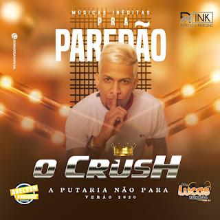 O CRUSH - CD A PUTARIA NÃO PARA VERÃO 2020