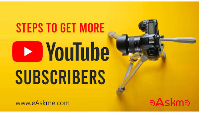 Step by Step Instructions to Get More YouTube Subscribers In a Short Time: eAskme