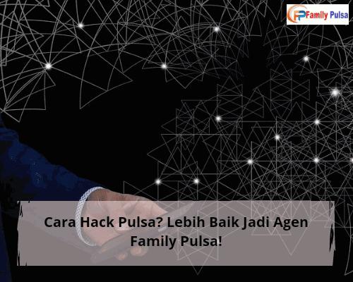 Cara Hack Pulsa? Lebih Baik Jadi Agen Family Pulsa!