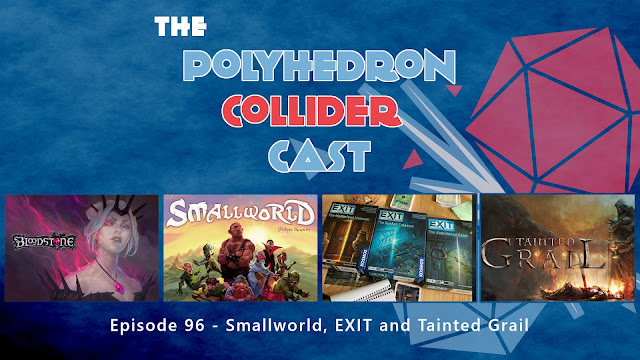 Polyhedron Collider Episode 96 - Small World, Exit and Tainted Grail