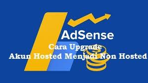 Cara Upgrade Akun Adsense Hosted Menjadi Non Hosted