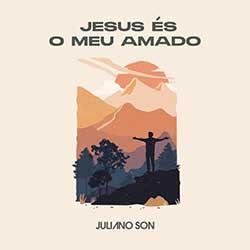 Jesus És o Meu Amado - Juliano Son