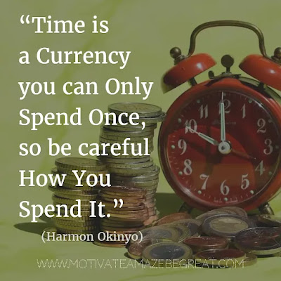 """Financial Freedom Quotes: """"Time is a currency you can only spend once, so be careful how you spend it."""" - Harmon Okinyo"""