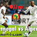 Algeria vs Senegal  - Live - En Vivo - مباشر - En Direct