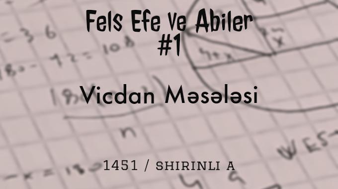 Vicdan Məsələsi | Fels Efe ve Abiler #1